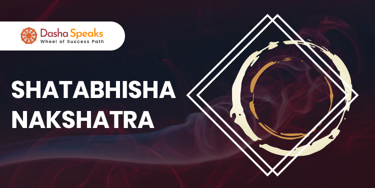 Shatabhisha Nakshatra - Astrological Significance and Traits