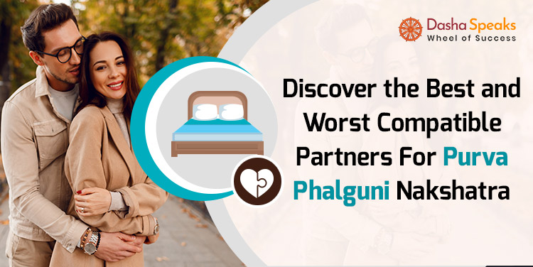 Purva Phalguni Nakshatra Compatibility: Best and Worst Matches