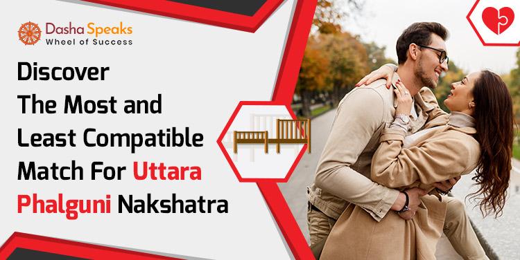 Uttara Phalguni Nakshatra Compatibility: Best and Worst Matches