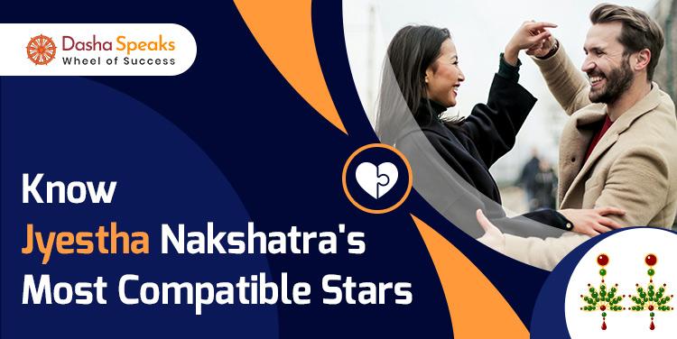 Jyeshta Nakshatra Compatibility: Best and Worst Matches