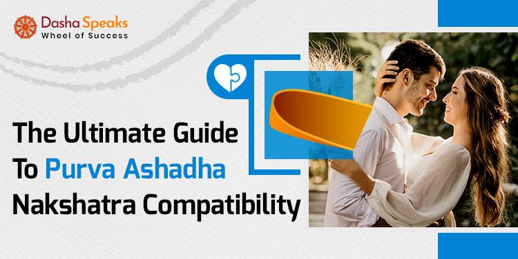 Purva Ashadha Nakshatra Compatibility: Best and Worst Matches