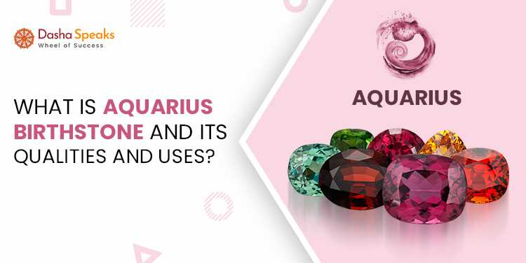Aquarius Birthstone - Meaning, Color and Benefits