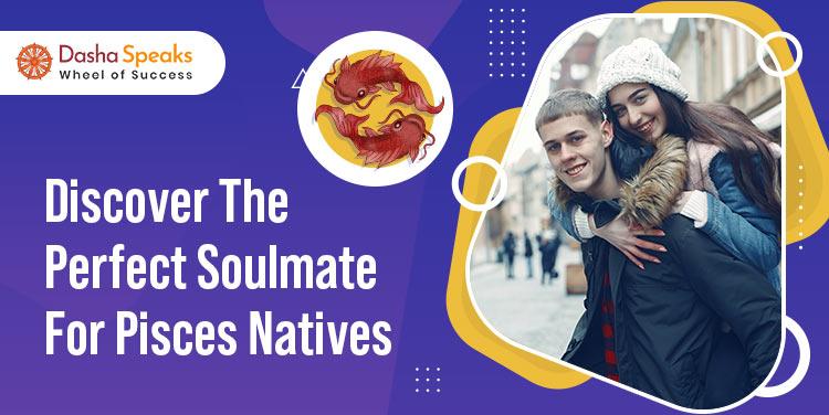 Pisces Soulmate - Find Best Life Partner For Pisces Zodiac Sign