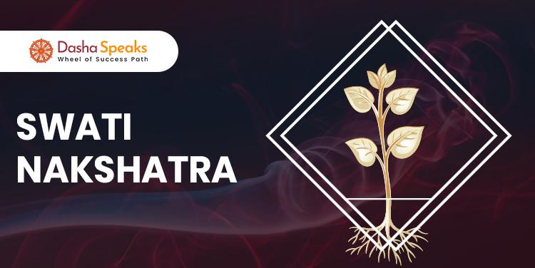 Swati Nakshatra - Astrological Significance and Traits