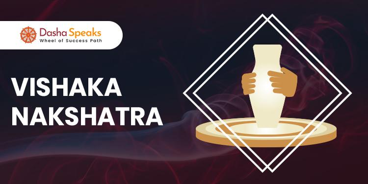 Vishakha Nakshatra - Astrological Significance and Traits